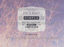 Life Is Really SIMPLE by Confucius (Inspirational Downloads)