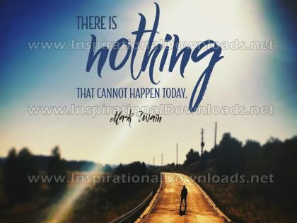 Nothing That Cannot Happen Today by Mark Twain (Inspirational Downloads)