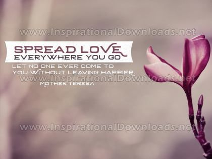 Inspirational Quote: Spread Love Everywhere You Go by Mother Teresa (Inspirational Downloads)