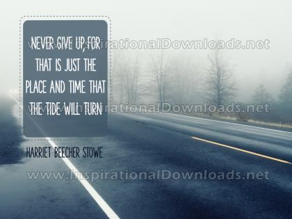 Never Give Up by Harriet Beecher Stowe (Inspirational Graphic Quote by Inspirational Downloads)