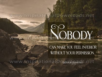Make You Feel Inferior by Eleanor Roosevelt (Inspirational Graphic Quote by Inspirational Downloads)