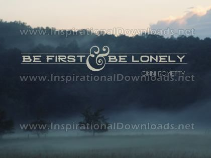 Inspirational Graphic Quote: Be First And Be Lonely by Ginni Rometty (Inspirational Downloads)