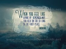 Inspirational Graphic Quote: Feel Like Giving Up by Anonymous (Inspirational Downloads)