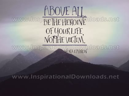 Heroine Of Your Life by Nora Ephron (Inspirational Graphic Quote by Inspirational Downloads)