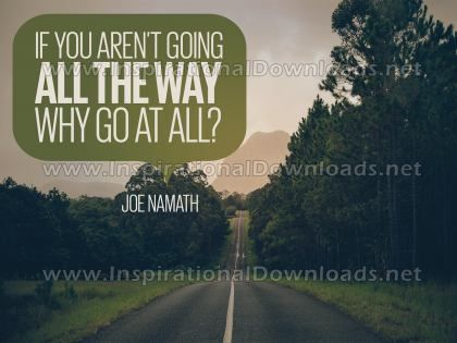 Why Go At All by Joe Namath (Inspirational Graphic Quote by Inspirational Downloads)