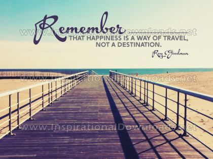 Happiness A Way Of Travel by Roy Goodman (Inspirational Graphic Quote by Inspirational Downloads)