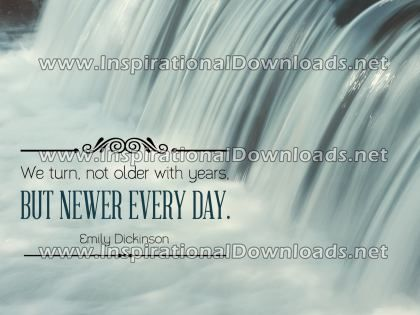 Newer Every Day by Emily Dickinson (Inspirational Graphic Quote by Inspirational Downloads)
