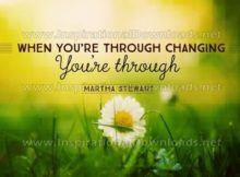 Through Changing by Martha Stewart (Inspirational Graphic Quote by Inspirational Downloads)