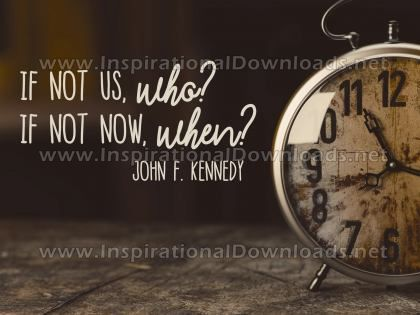Who and When by John F. Kennedy Inspirational Graphic Quote