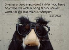 Drama In Life by Julia Child Inspirational Graphic Quote