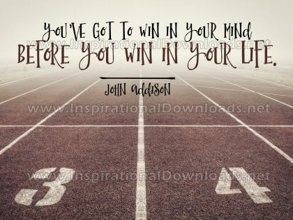 To Win In Your Life by John Addison Inspirational Graphic Quote