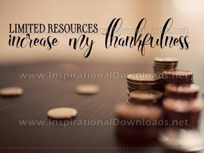 Limited Resources Increase My Thankfulness by Positive Affirmations Inspirational Graphic Quote