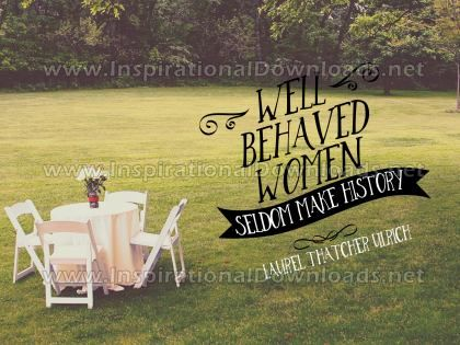 Well Behaved Women by Laurel Thatcher Ulrich Inspirational Graphic Quote
