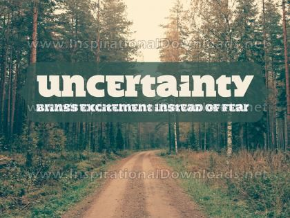 Uncertainty Brings Excitement by Inspiring Thoughts Inspirational Quote Graphic
