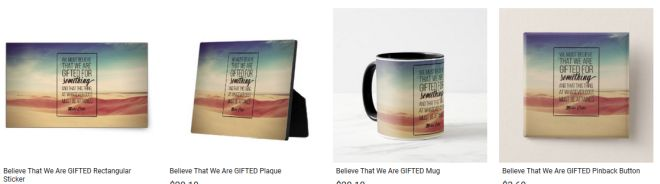 Believe That We Are GIFTED Inspirational Quote Graphic Customized Products