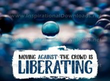 Moving Against The Crowd Inspirational Quote Graphic by Inspiring Thoughts