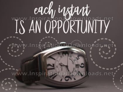 Each Instant Is An Opportunity Inspirational Quote Graphic by Inspiring Thoughts