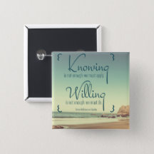 Custom Inspirational Button: Knowing Is Not Enough Inspirational Button