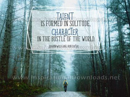 Talent And Character Inspirational Quote by Johann Wolfgang Von Goethe