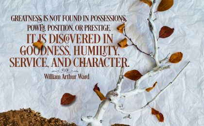 Greatness is Found by William Arthur Ward Inspirational Poster